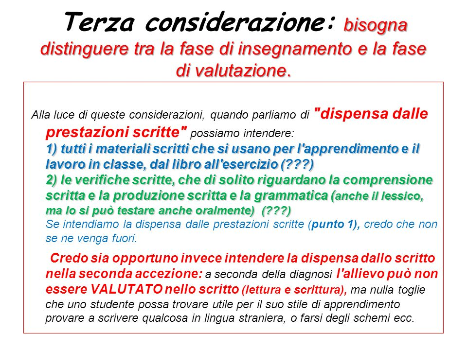 Terza considerazione: bisogna distinguere tra la fase di insegnamento e la fase di valutazione.
