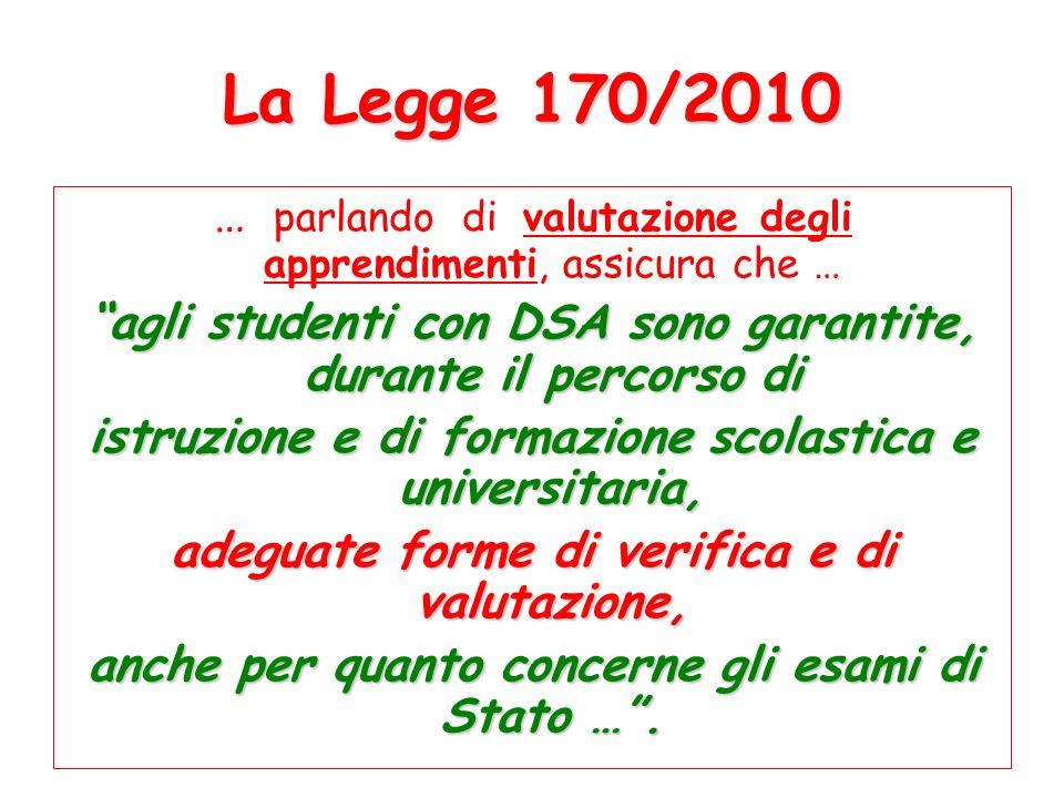 La Legge 170/2010 … parlando di valutazione degli apprendimenti, assicura che … agli studenti con DSA sono garantite, durante il percorso di.