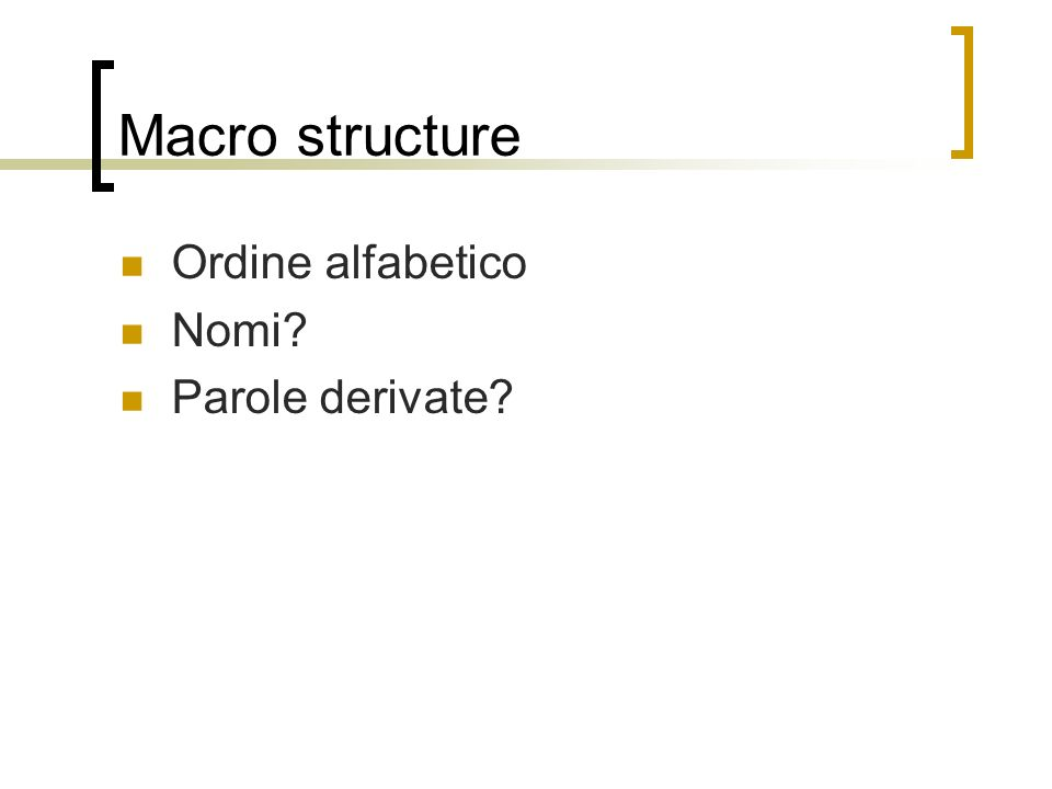 Macro structure Ordine alfabetico Nomi Parole derivate