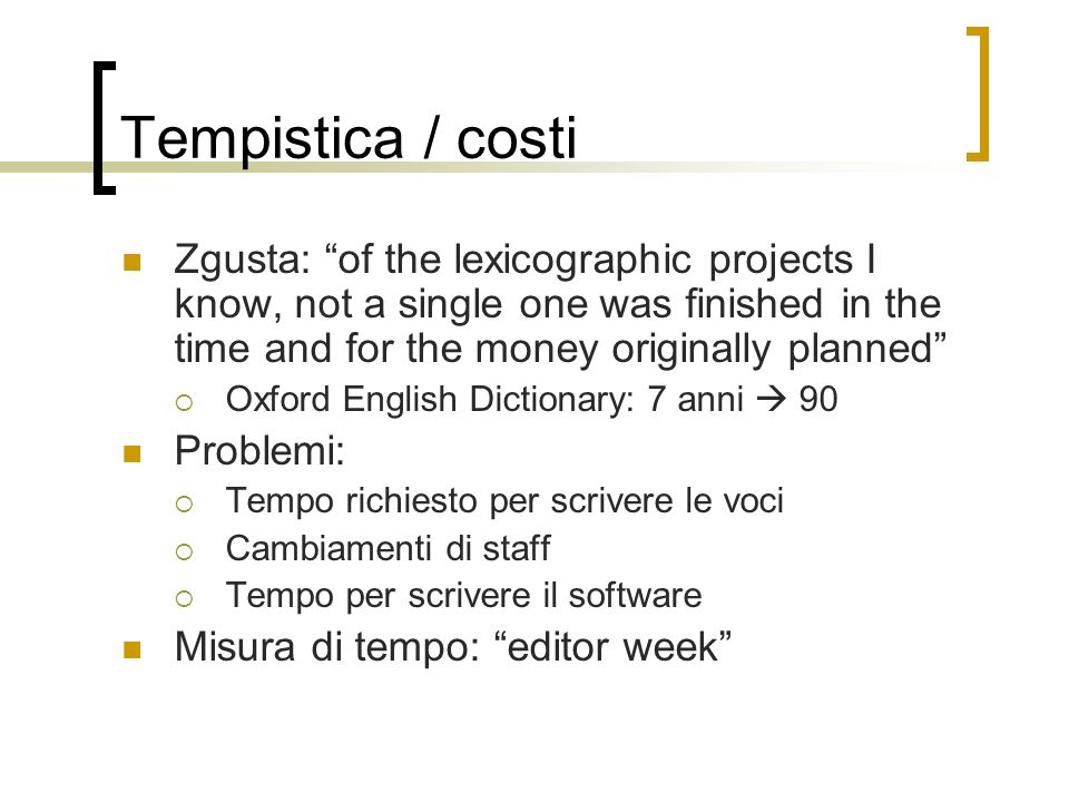 Tempistica / costi Zgusta: of the lexicographic projects I know, not a single one was finished in the time and for the money originally planned