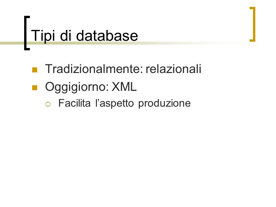 Tipi di database Tradizionalmente: relazionali Oggigiorno: XML