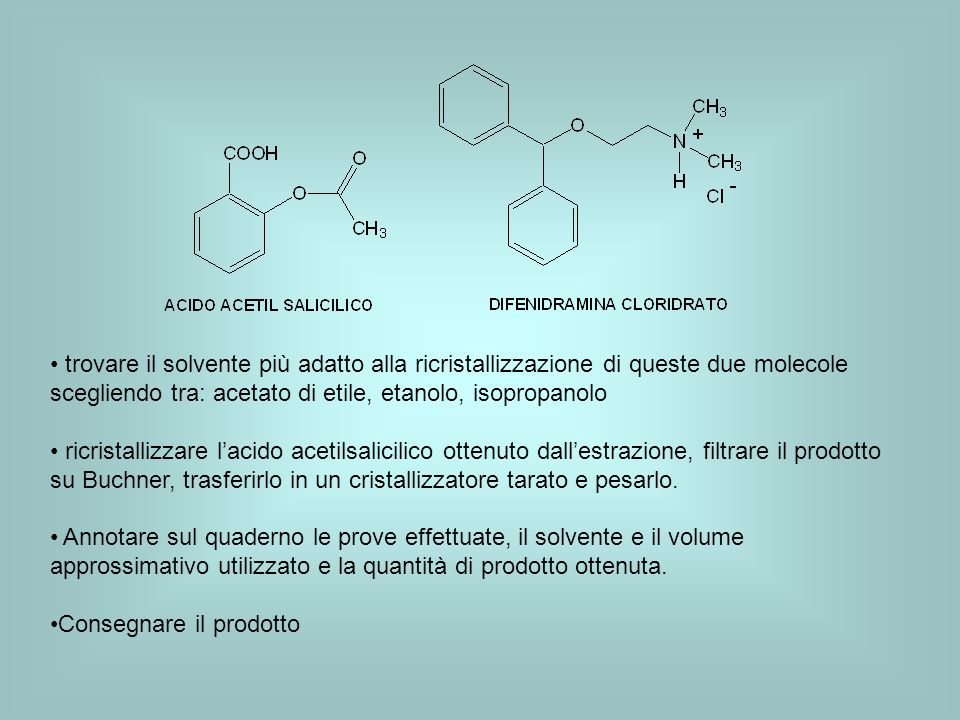 trovare il solvente più adatto alla ricristallizzazione di queste due molecole scegliendo tra: acetato di etile, etanolo, isopropanolo
