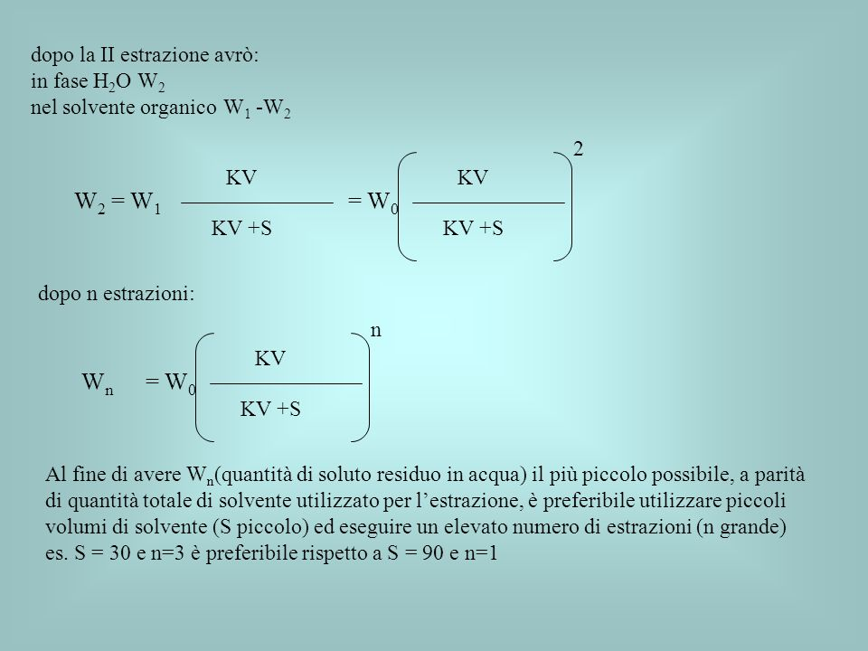 W2 = W1 = W0 Wn = W0 dopo la II estrazione avrò: in fase H2O W2