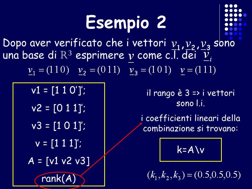 Esempio 2 Dopo aver verificato che i vettori sono una base di R3 esprimere come c.l. dei.