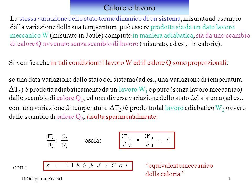 Calore e lavoro La stessa variazione dello stato termodinamico di un sistema, misurata ad esempio.