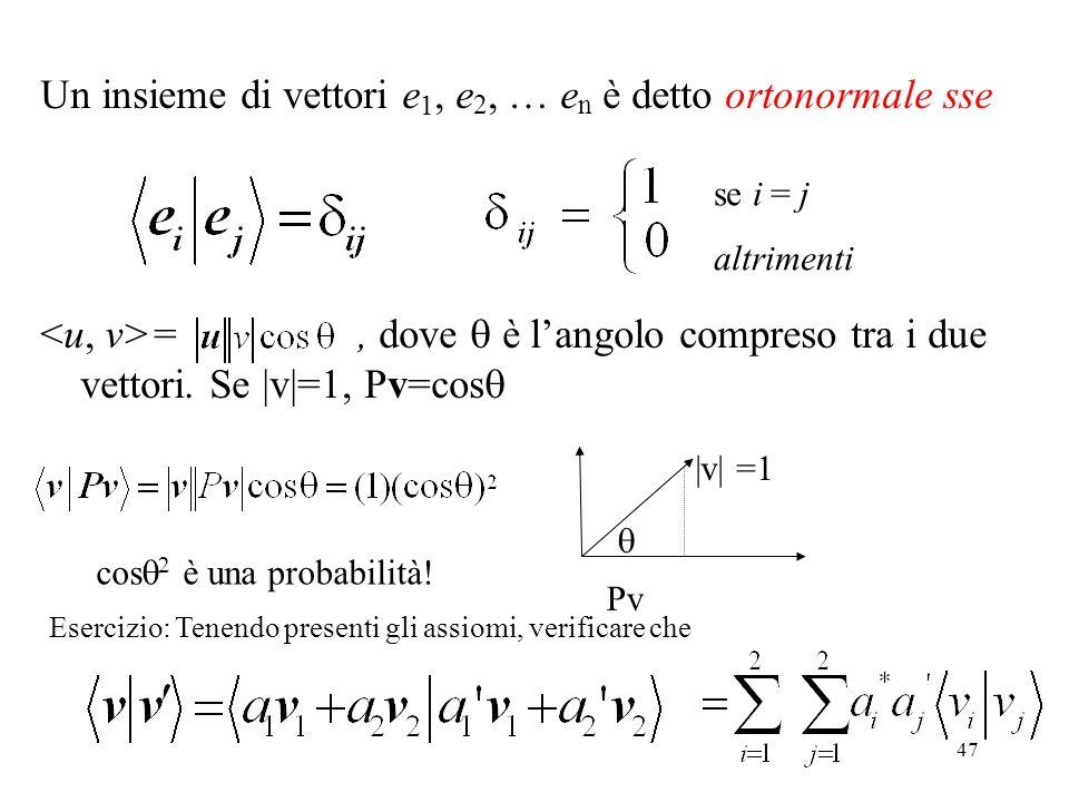 Un insieme di vettori e1, e2, … en è detto ortonormale sse