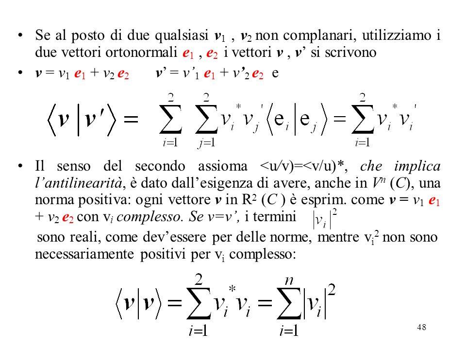 Se al posto di due qualsiasi v1 , v2 non complanari, utilizziamo i due vettori ortonormali e1 , e2 i vettori v , v' si scrivono