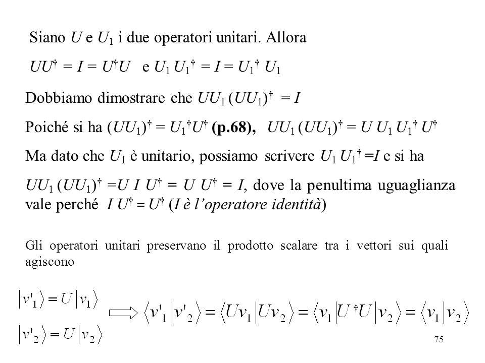 Siano U e U1 i due operatori unitari. Allora