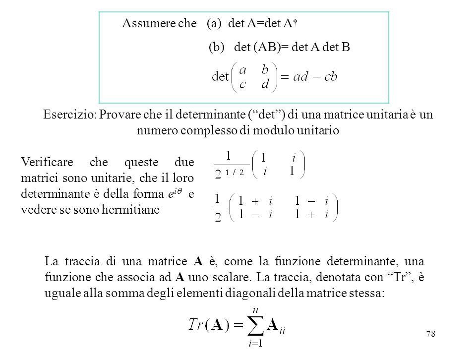 Assumere che(a) det A=det A† (b) det (AB)= det A det B.