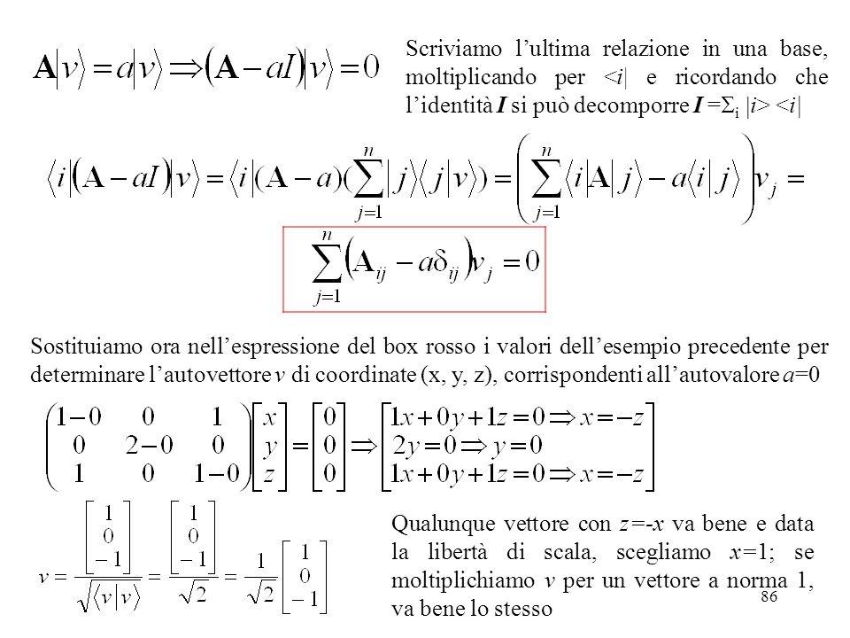 Scriviamo l'ultima relazione in una base, moltiplicando per <i| e ricordando che l'identità I si può decomporre I =Si |i> <i|