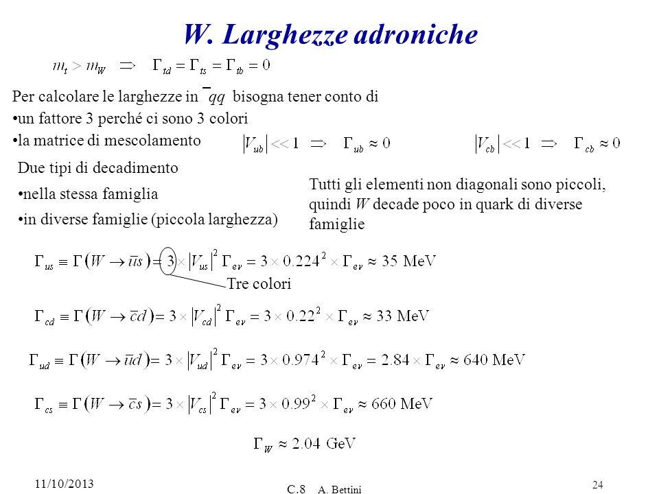 W. Larghezze adroniche Per calcolare le larghezze in ≠qq bisogna tener conto di. un fattore 3 perché ci sono 3 colori.