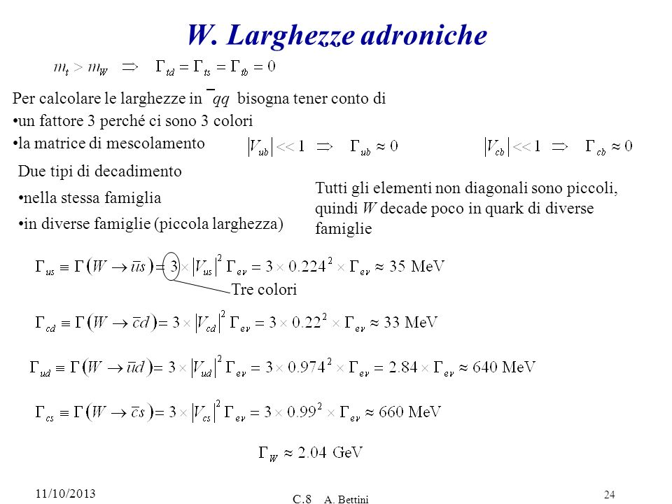 W. Larghezze adronichePer calcolare le larghezze in ≠qq bisogna tener conto di. un fattore 3 perché ci sono 3 colori.