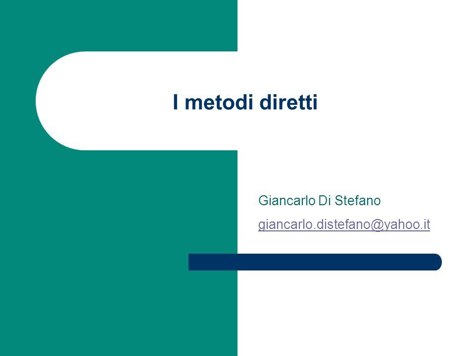 I metodi diretti Giancarlo Di Stefano giancarlo.distefano@yahoo.it