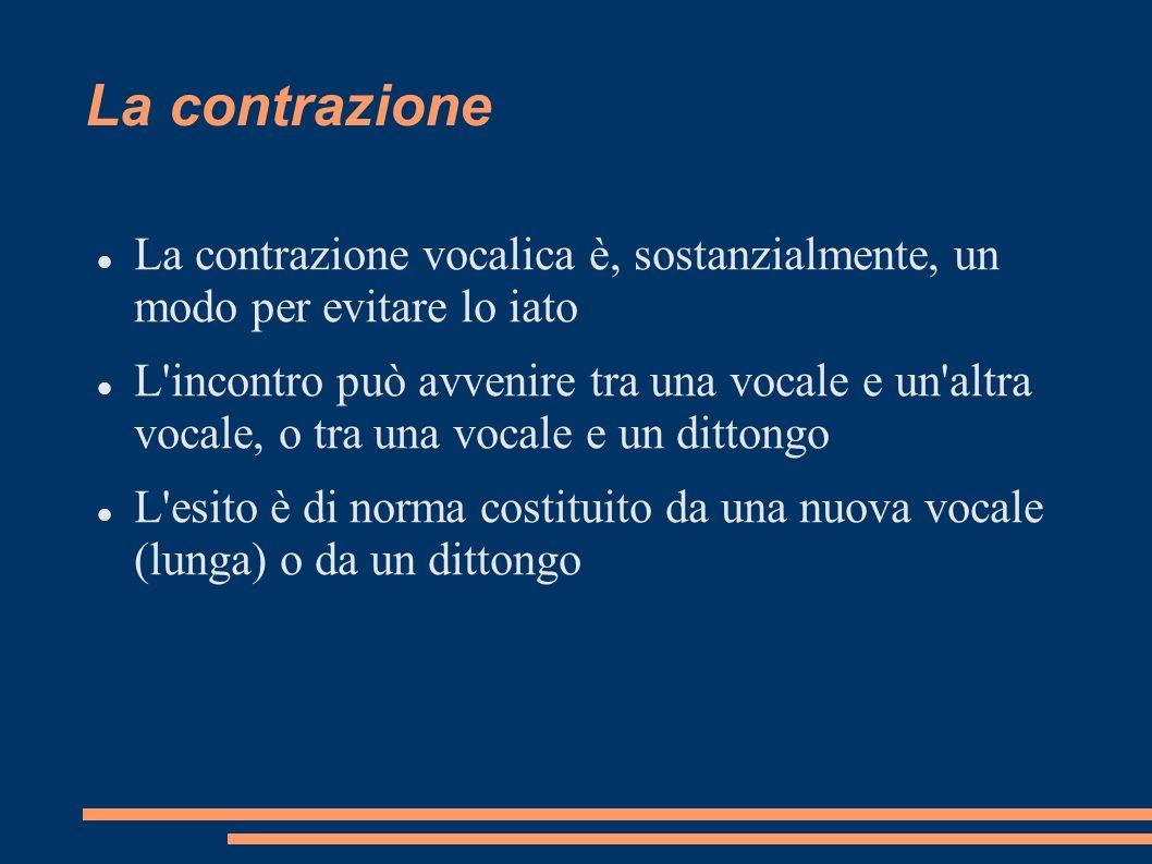 La contrazione La contrazione vocalica è, sostanzialmente, un modo per evitare lo iato.
