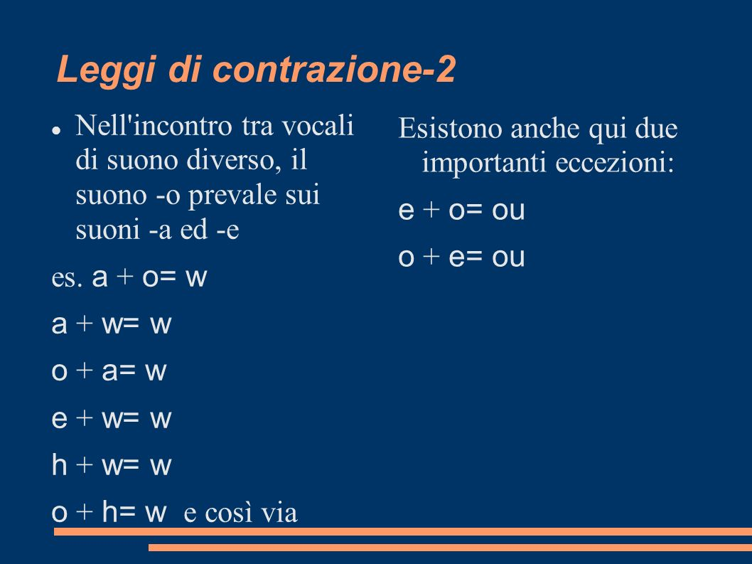 Leggi di contrazione-2 Nell incontro tra vocali di suono diverso, il suono -o prevale sui suoni -a ed -e.