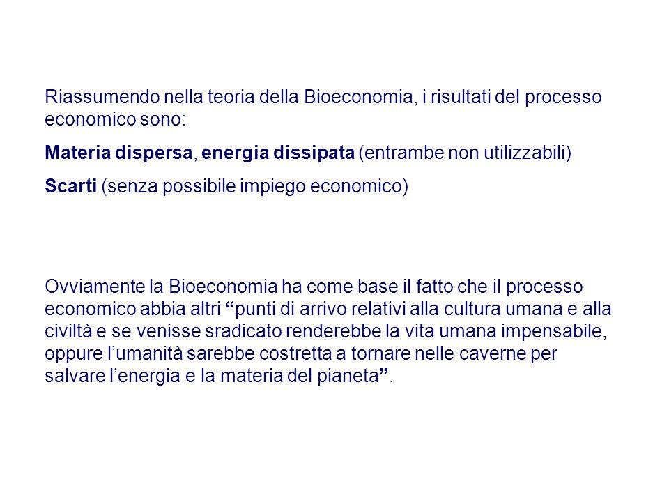 Riassumendo nella teoria della Bioeconomia, i risultati del processo economico sono: