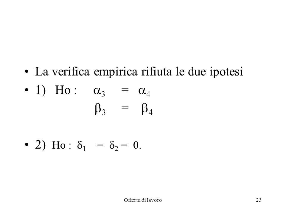 La verifica empirica rifiuta le due ipotesi 1) Ho : 3 = 4 3 = 4