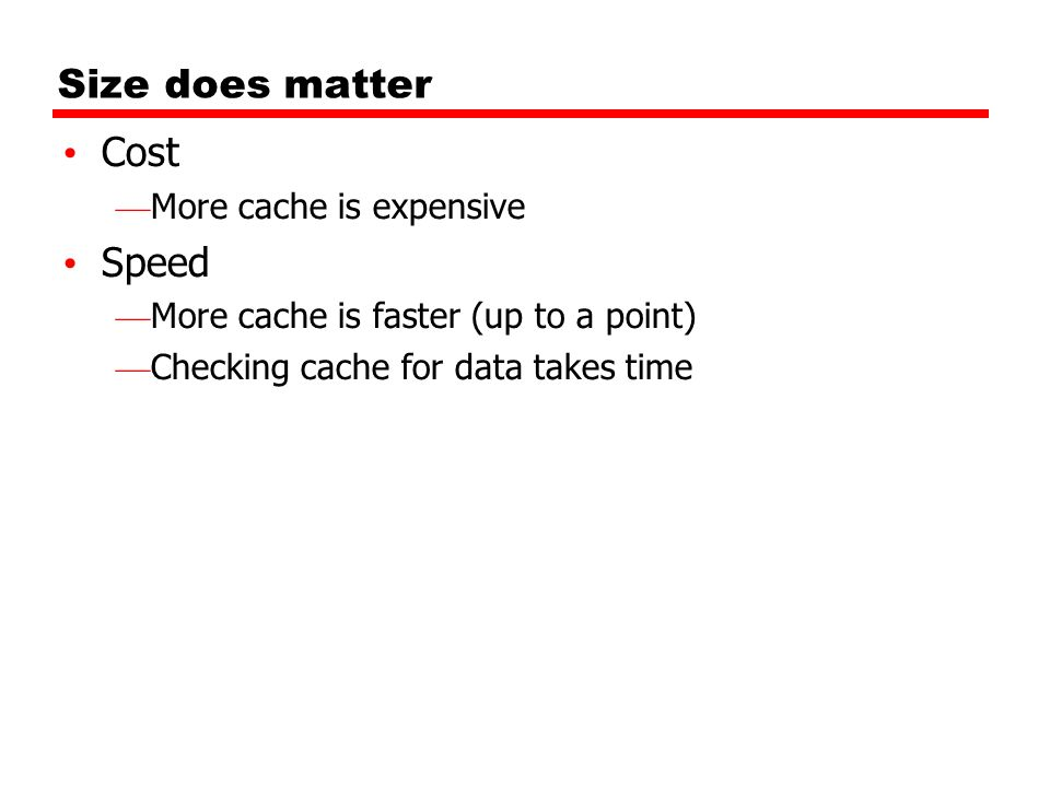 Size does matter Cost Speed More cache is expensive