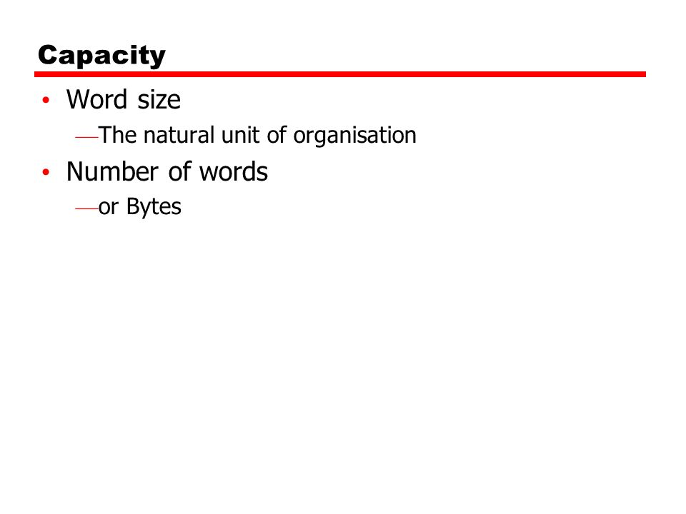 Capacity Word size Number of words The natural unit of organisation