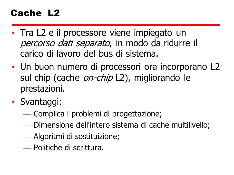 Cache L2Tra L2 e il processore viene impiegato un percorso dati separato, in modo da ridurre il carico di lavoro del bus di sistema.