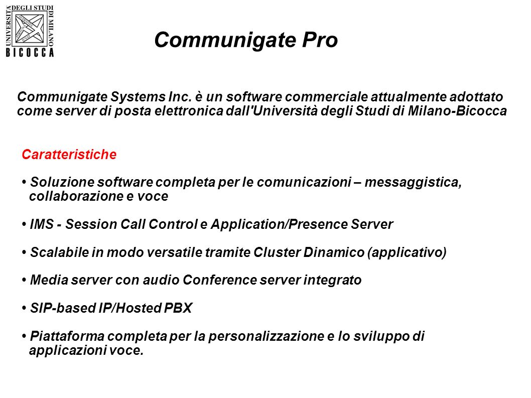 Communigate Pro Communigate Systems Inc. è un software commerciale attualmente adottato.