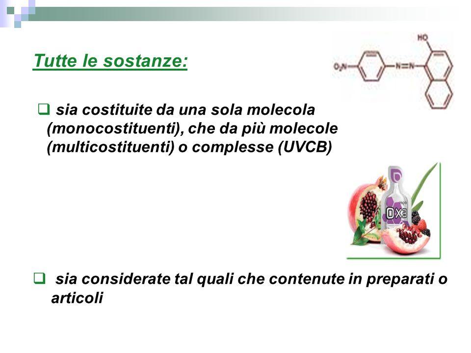Tutte le sostanze: sia costituite da una sola molecola (monocostituenti), che da più molecole (multicostituenti) o complesse (UVCB)