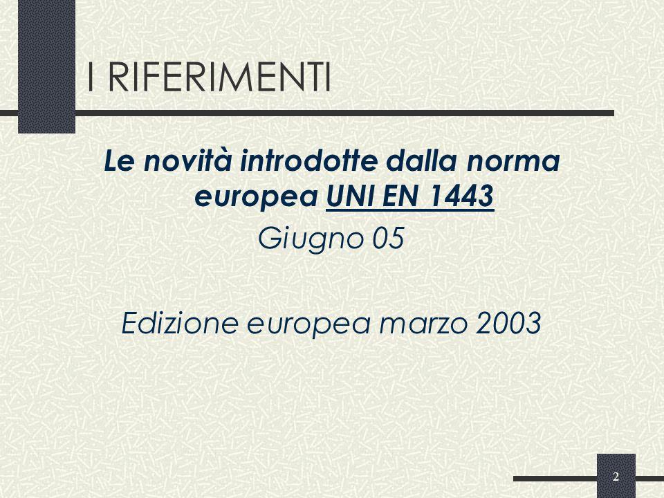 I RIFERIMENTI Le novità introdotte dalla norma europea UNI EN 1443
