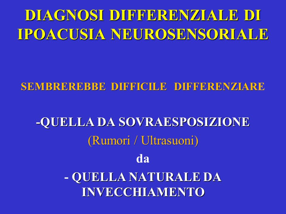 DIAGNOSI DIFFERENZIALE DI IPOACUSIA NEUROSENSORIALE