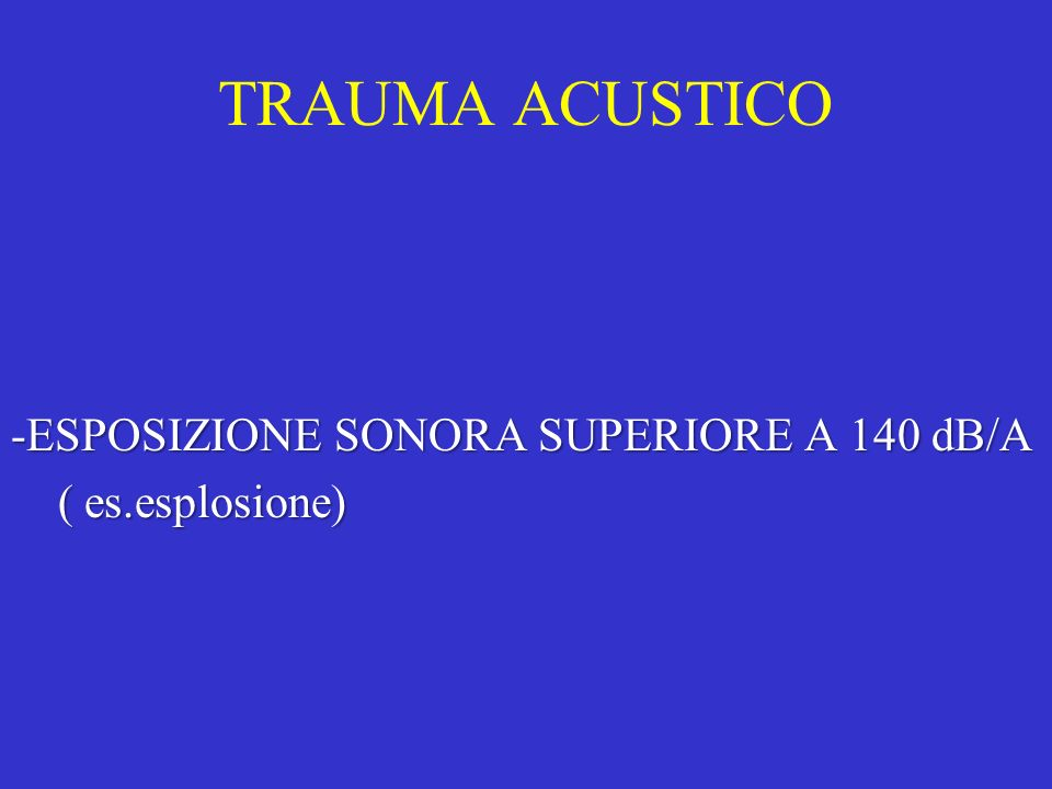 TRAUMA ACUSTICO -ESPOSIZIONE SONORA SUPERIORE A 140 dB/A