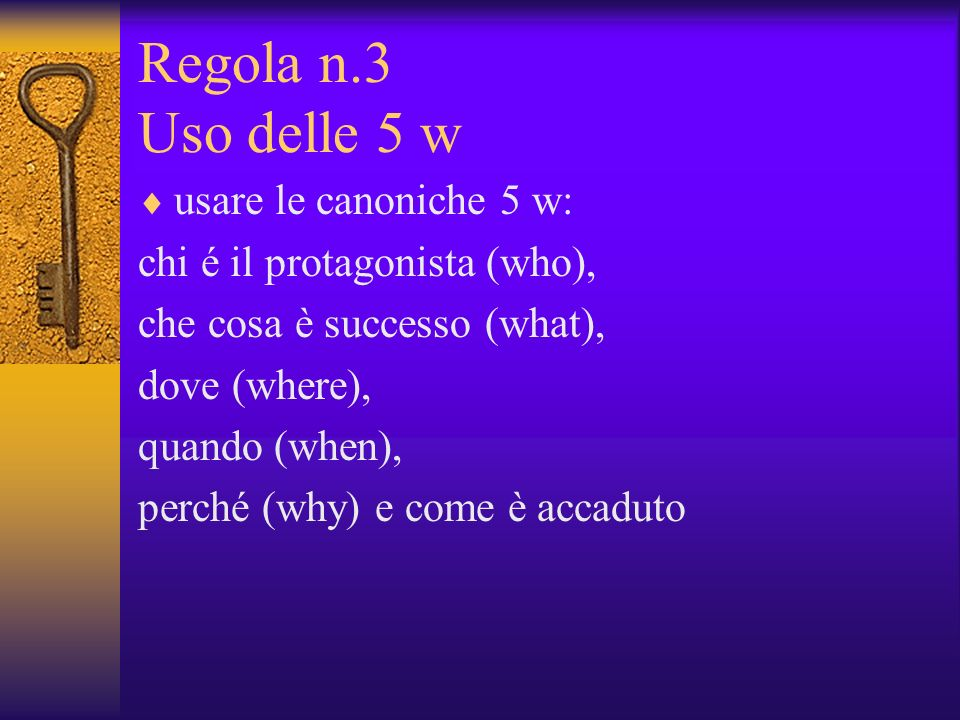 Regola n.3 Uso delle 5 w usare le canoniche 5 w: