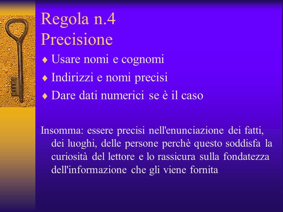 Regola n.4 Precisione Usare nomi e cognomi Indirizzi e nomi precisi