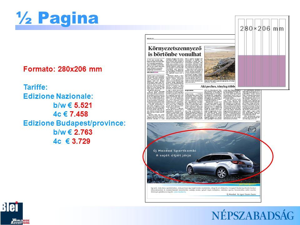 ½ Pagina Formato: 280x206 mm Tariffe: Edizione Nazionale: b/w € 5.521