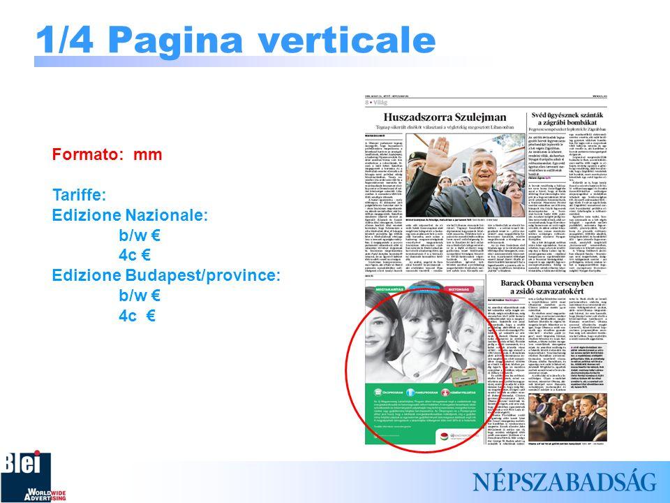1/4 Pagina verticale Formato: mm Tariffe: Edizione Nazionale: b/w €