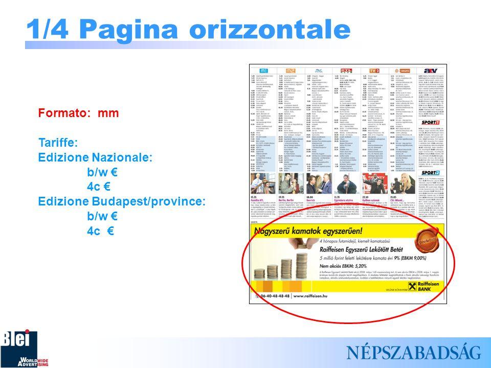 1/4 Pagina orizzontale Formato: mm Tariffe: Edizione Nazionale: b/w €