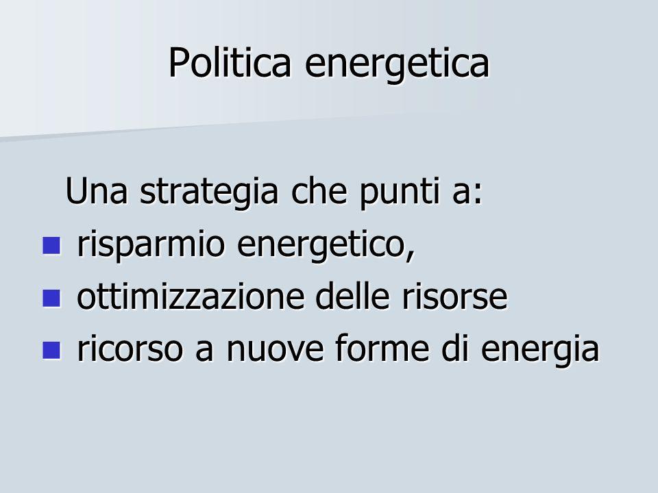 Politica energetica risparmio energetico, ottimizzazione delle risorse