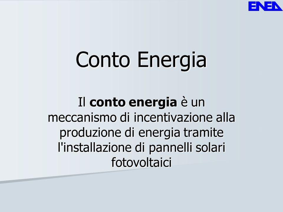 Conto Energia Il conto energia è un meccanismo di incentivazione alla produzione di energia tramite l installazione di pannelli solari fotovoltaici.