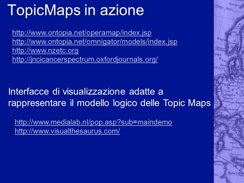TopicMaps in azione http://www.ontopia.net/operamap/index.jsp. http://www.ontopia.net/omnigator/models/index.jsp.