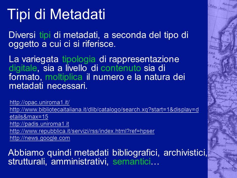 Tipi di Metadati Diversi tipi di metadati, a seconda del tipo di oggetto a cui ci si riferisce.