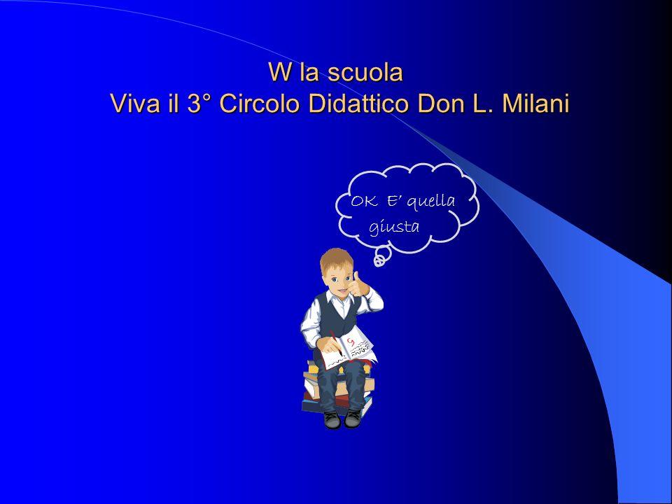 W la scuola Viva il 3° Circolo Didattico Don L. Milani
