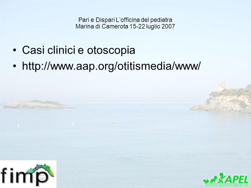 Casi clinici e otoscopia http://www.aap.org/otitismedia/www/