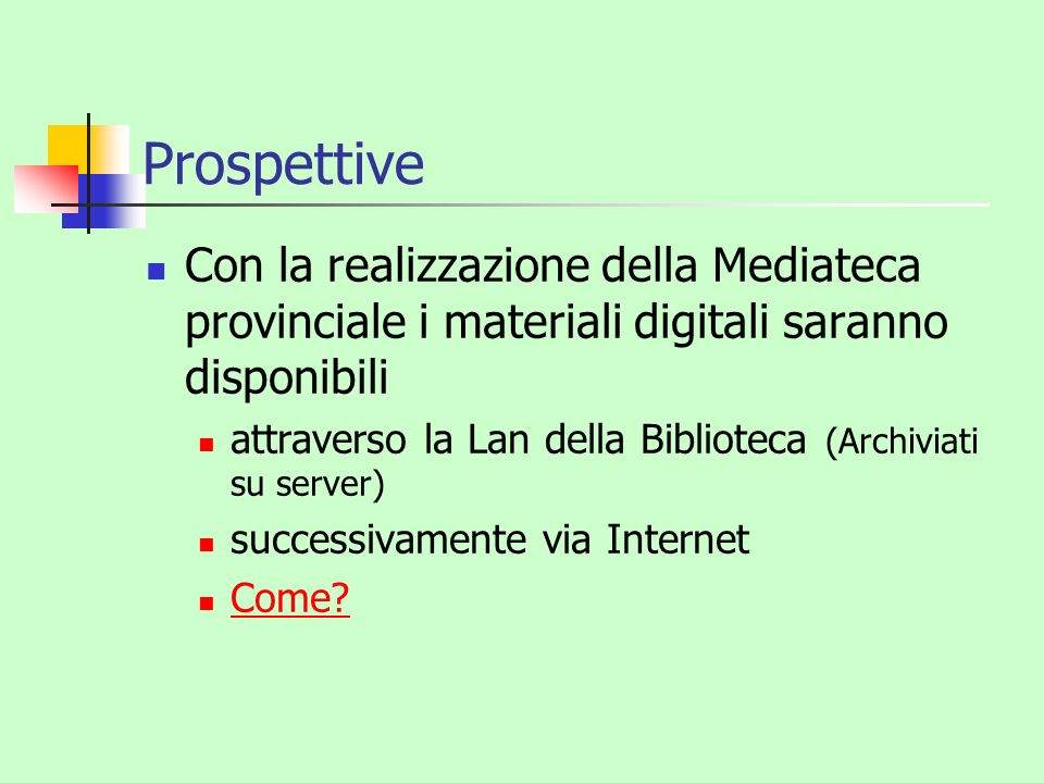 Prospettive Con la realizzazione della Mediateca provinciale i materiali digitali saranno disponibili.