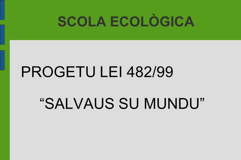 SCOLA ECOLÒGICA PROGETU LEI 482/99 SALVAUS SU MUNDU