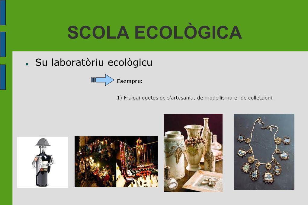 SCOLA ECOLÒGICA Su laboratòriu ecològicu Esempru: