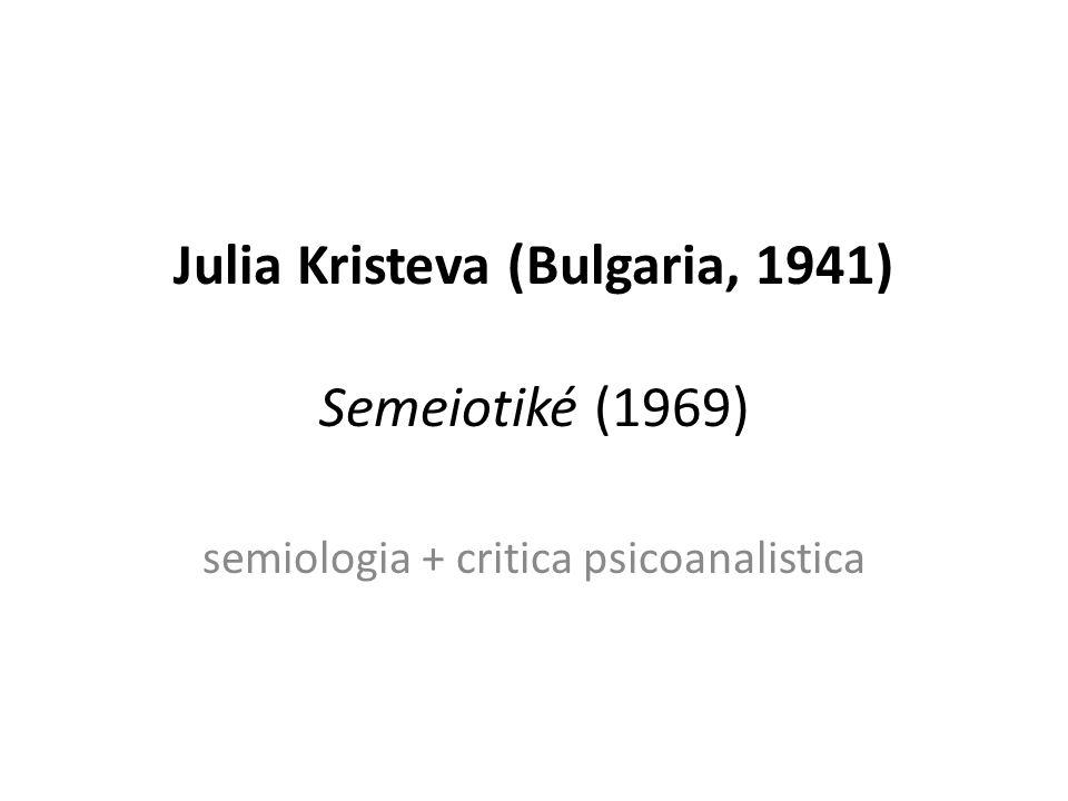Julia Kristeva (Bulgaria, 1941) Semeiotiké (1969)