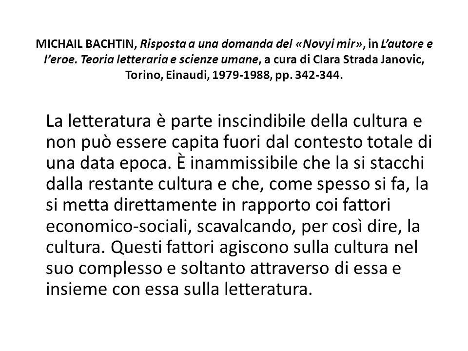 MICHAIL BACHTIN, Risposta a una domanda del «Novyi mir», in L'autore e l'eroe. Teoria letteraria e scienze umane, a cura di Clara Strada Janovic, Torino, Einaudi, 1979-1988, pp. 342-344.