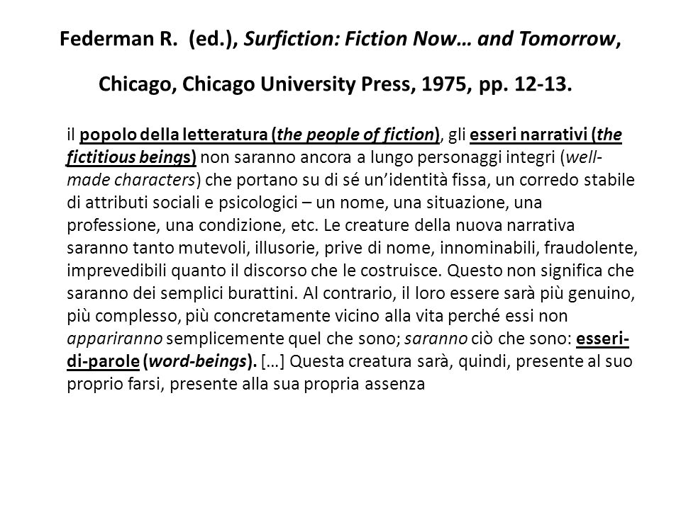 Federman R. (ed.), Surfiction: Fiction Now… and Tomorrow, Chicago, Chicago University Press, 1975, pp. 12-13.