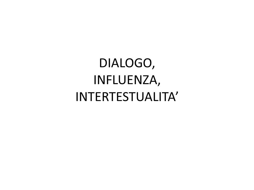 DIALOGO, INFLUENZA, INTERTESTUALITA'