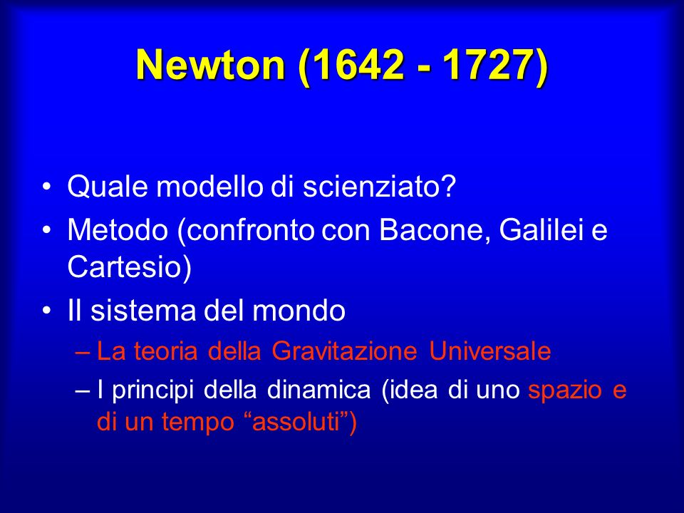 Newton (1642 - 1727) Quale modello di scienziato