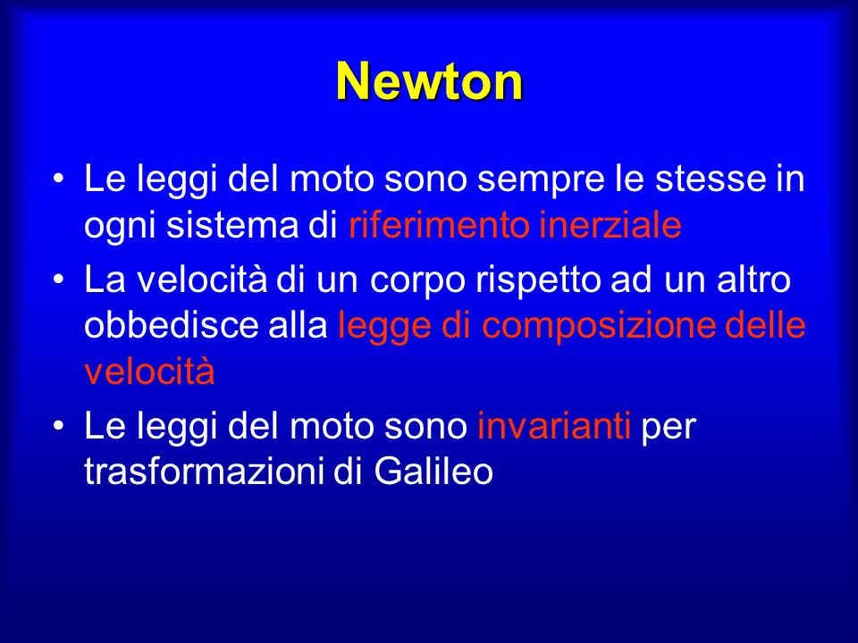 Newton Le leggi del moto sono sempre le stesse in ogni sistema di riferimento inerziale.