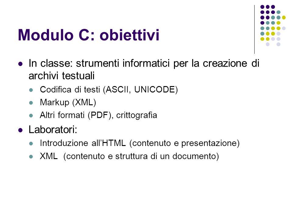 Modulo C: obiettivi In classe: strumenti informatici per la creazione di archivi testuali. Codifica di testi (ASCII, UNICODE)